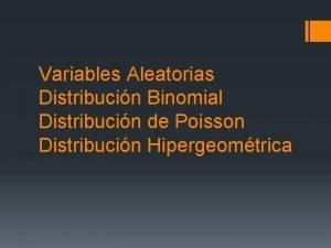Variables Aleatorias Distribucin Binomial Distribucin de Poisson Distribucin