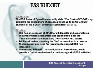 ESS BUDGET Background The ESS Rules of Operation