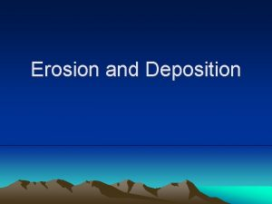 Erosion and Deposition Runoff and Erosion Moving water
