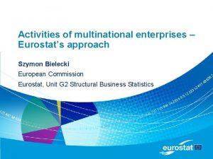 Activities of multinational enterprises Eurostats approach Szymon Bielecki