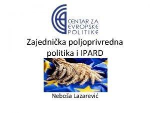 Zajednika poljoprivredna politika i IPARD Neboa Lazarevi ZPP