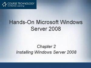 HandsOn Microsoft Windows Server 2008 Chapter 2 Installing