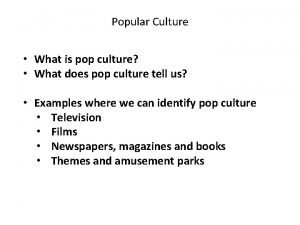 Popular Culture What is pop culture What does