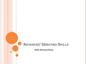ADVANCED DEBATING SKILLS With Michael Rees HOW TO