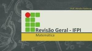 Prof Abrao Florncio Reviso Geral IFPI Matemtica Prof