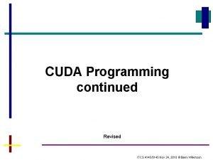 CUDA Programming continued Revised ITCS 41455145 Nov 24