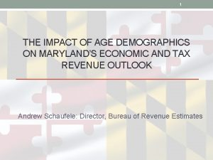 1 THE IMPACT OF AGE DEMOGRAPHICS ON MARYLANDS