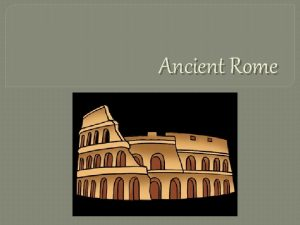 Ancient Rome Geography 1 Geography Rome is located
