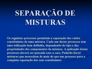SEPARAO DE MISTURAS Os seguintes processos permitem a