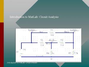 Introduction to Mat Lab Circuit Analysis Introduction Mat