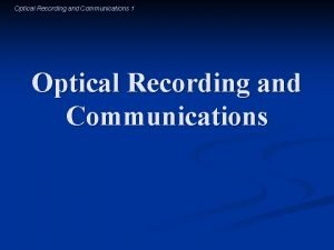 Optical Recording and Communications 1 Optical Recording and