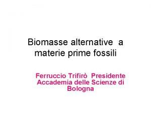 Biomasse alternative a materie prime fossili Ferruccio Trifir