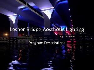 Lesner Bridge Aesthetic Lighting Program Descriptions Lesner Bridge