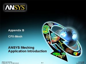 Appendix B CFXMesh ANSYS Meshing Application Introduction ANSYS