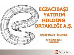 ECZACIBAI YATIRIM HOLDNG ORTAKLII A GRAND HYATT STANBUL