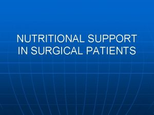NUTRITIONAL SUPPORT IN SURGICAL PATIENTS INTRODUCTION n Nutritional