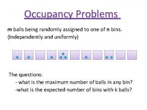 Occupancy Problems m balls being randomly assigned to
