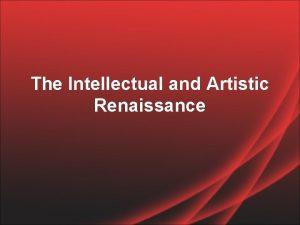 The Intellectual and Artistic Renaissance Italian Renaissance Humanism