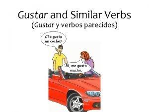 Gustar and Similar Verbs Gustar y verbos parecidos