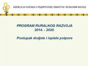 PROGRAM RURALNOG RAZVOJA 2014 2020 Postupak dodjele i