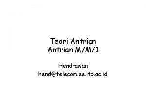 Teori Antrian MM1 Hendrawan hendtelecom ee itb ac