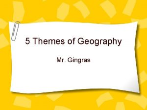 5 Themes of Geography Mr Gingras Geography is