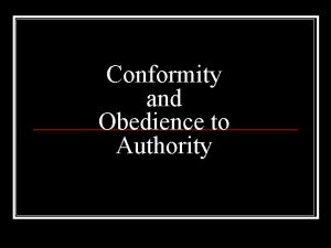 Conformity and Obedience to Authority What is Conformity