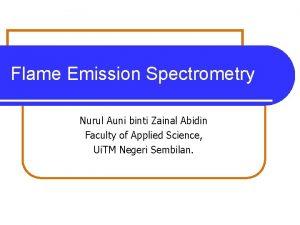 Flame Emission Spectrometry Nurul Auni binti Zainal Abidin