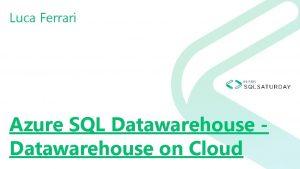 Luca Ferrari Azure SQL Datawarehouse on Cloud Sponsor