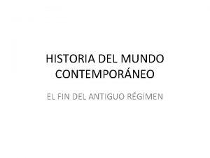 HISTORIA DEL MUNDO CONTEMPORNEO EL FIN DEL ANTIGUO