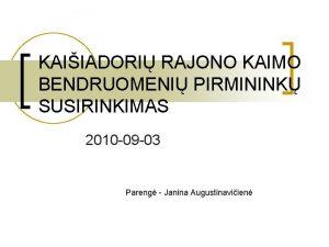 KAIIADORI RAJONO KAIMO BENDRUOMENI PIRMININK SUSIRINKIMAS 2010 09