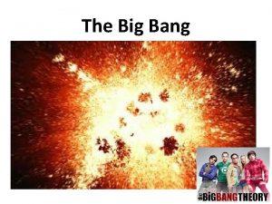 The Big Bang The Big Bang Cosmology The