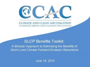 SLCP Benefits Toolkit A Modular Approach to Estimating
