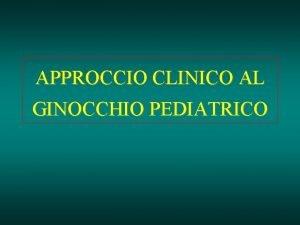 APPROCCIO CLINICO AL GINOCCHIO PEDIATRICO PERCORSO CLINICO SINTOMI