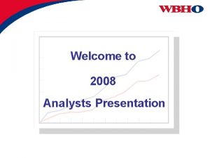 Welcome to 2008 Analysts Presentation PRESENTERS Mike Wylie