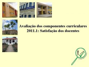 Avaliao dos componentes curriculares 2011 1 Satisfao dos