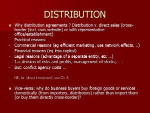 DISTRIBUTION Why distribution agreements Distribution v direct sales