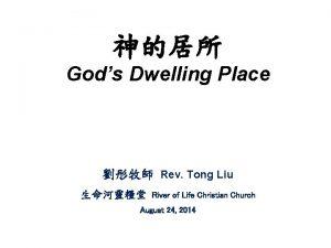 Gods Dwelling Place Rev Tong Liu River of