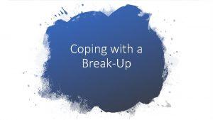 Coping with a BreakUp Coping with a BreakUp