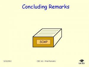Concluding Remarks SOAP 3152002 CSE 141 Final Remarks