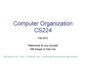 Computer Organization CS 224 Fall 2012 Welcome to