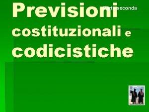 Previsioni Parte seconda costituzionali e codicistiche La Costituzione