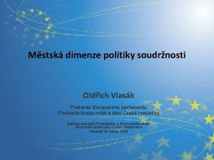Mstsk dimenze politiky soudrnosti Oldich Vlask Poslanec Evropskho
