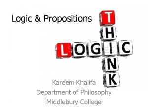 Logic Propositions Kareem Khalifa Department of Philosophy Middlebury