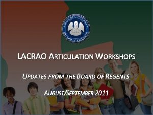 LACRAO ARTICULATION WORKSHOPS UPDATES FROM THE BOARD OF