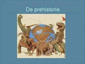 De prehistorie Het ontstaan van de mens en