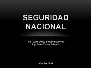 SEGURIDAD NACIONAL Ing Lauro Lpez Snchez Acevedo Ing