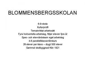 BLOMMENSBERGSSKOLAN 6 9 skola Kulturprofil Temainriktat arbetsstt Fyra