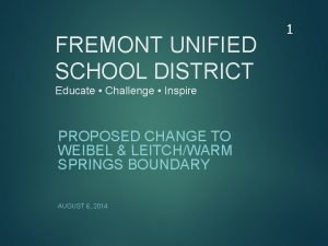 FREMONT UNIFIED SCHOOL DISTRICT Educate Challenge Inspire PROPOSED
