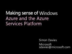 Windows Azure and the Azure Services Platform Simon